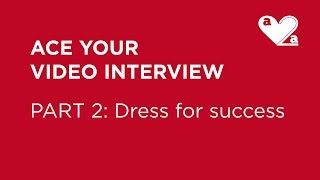 Ace Your Video Interview - Part 2 - Dress For Success