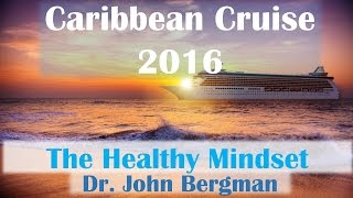 Caribbean Cruise 2016: Dr. Bergman-  The Healthy Mindset