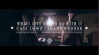 Cass Lowe x Shadowboxer |