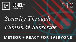 Meteor & React For Everyone #10 - Security Through Publish & Subscribe
