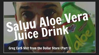 Saluu Aloe Vera Juice Drink - Greg Eat$ $hit from the Dollar $tore (Ep. 1)