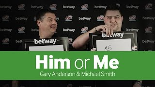 Him or Me | Gary Anderson & Michael Smith