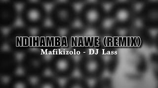 Mafikizolo - Ndihamba Nawe (DJ Lass Remix)