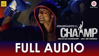 Tu Hi Hai Chaamp - Full Audio | Chaamp | Dev & Rukmini | Raj Chakraborty | Jeet Gannguli
