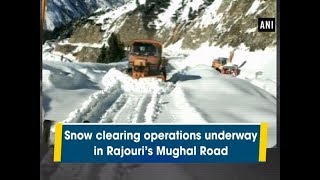 Snow clearing operations underway in Rajouri's Mughal Road - #Jammu and Kashmir News