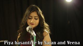 Piya Basanti Re | Cover | Sajan Patel | Ft. Veena Parasher |