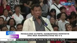 Pangulong Duterte nagbantang papatayin ang mga nagpapautang ng 5-6