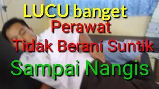 LUCU !!!!  PERAWAT TAKUT DI SUNTIK _ SAMPAI MENANGIS (NURSE CRYING IN INJECTION)