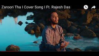 Zaroori Tha - Cover Song - Ft. Rajesh Das