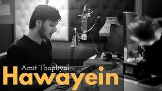 Arijit Singh - Hawayein (Cover) – Jab Harry Met Sejal |  Amit Thapliyal