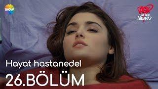 Aşk Laftan Anlamaz 26.Bölüm | Hayat hastanede!