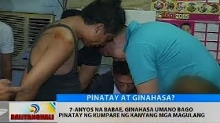 7-anyos na babae, ginahasa umano bago pinatay ng kumpare ng kanyang mga magulang