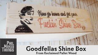 Goodfellas Shine Box // Phil Makes Things No.7