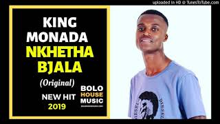 King Monada Nkhetha Bjala ft Dj Solira [Bolo House 2019]