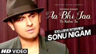 AA BHI JAA TU KAHIN SE song | Sonu Nigam's New Song 2015 | Exclusive Interview | T-Series