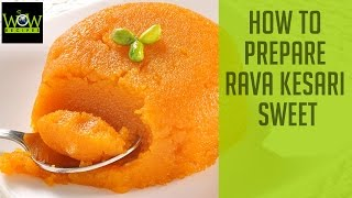 How to Prepare Rava Kesari Sweet | Semolina Kesari | Indian Sweets | Wow Recipes
