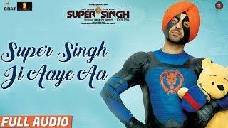 Super Singh Ji Aaye Aa - Full Audio | Super Singh | Diljit Dosanjh & Sonam Bajwa | Jatinder Shah