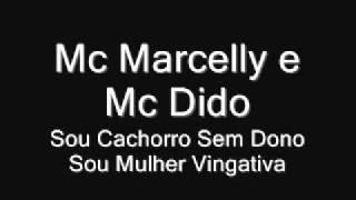 Mc Marcelly e Mc Dido - Sou Cachorro Sem Dono Sou Mulher Vingativa (Lançamento 2011)