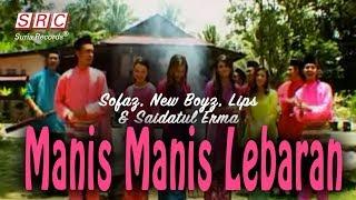 Sofaz, New Boyz, Lips & Saidatul Erma - Manis Manis Lebaran (Official Music Video - HD)