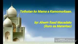 Maranao Wasyat (Totholan ko Mama a kamomorkaan) by: Aleem Saad Macadatu