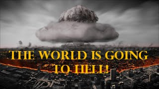 The World is Going to Hell!