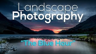 Landscape Photography | The Blue Hour, it's the best time?