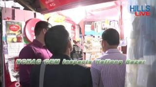 NCHAC CEM inspects Haflong Bazar