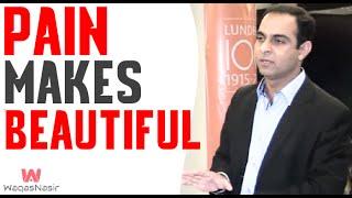 Pain Makes You Beautiful | Qasim Ali Shah | Urdu/Hindi | WaqasNasir