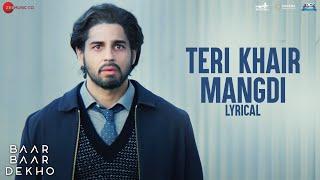 Teri Khair Mangdi - Lyrical | Baar Baar Dekho | Sidharth Malhotra & Katrina Kaif | Bilal Saeed