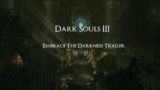 'Dark Souls III' Embrace The Darkness Trailer