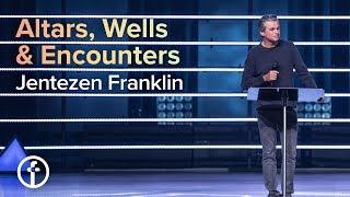 Altars, Wells & Encounters | Pastor Jentezen Franklin