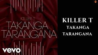 Killer T - Takanga Tarangana (Official Audio)
