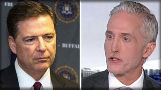 BREAKING: TREY GOWDY JUST GAVE JAMES COMEY THE TERRIBLE NEWS HE'S BEEN DREADING