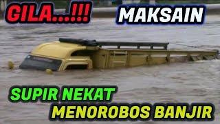 Supir Truk Gila, Maksain Menerobos Banjir Bandang Akhirnya,..???
