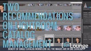 Two Recommendations on Lightroom Catalog Management - Lightroom Organization and Workflow Workshop
