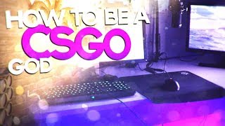HOW TO BE A CSGO GOD