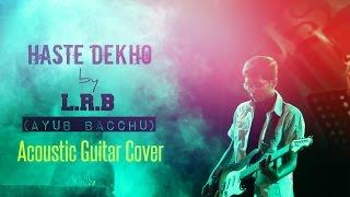 Haste Dekho by LRB (Ayub Bacchu) [Acoustic Guitar Cover]