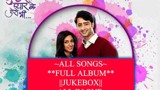 [JUKEBOX] ALL SONGS OF KUCH RANG PYAR KE AISE BHI ~ FULL ALBUM ~ Song List in Description Below