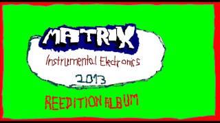 MATRIX - INSTRUMENTAL ELECTRONICS 2013 (REEDITION ALBUM)