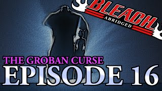 Bleach (S) Abridged Ep16 -