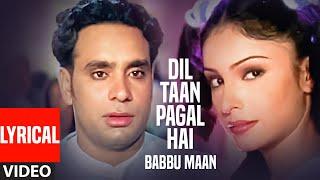 Dil Ta Pagal Hai Babbu Maan (Full Video Lyrical Song) | Saun Di Jhadi