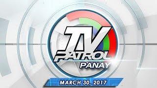 TV Patrol Panay - Mar 30, 2017