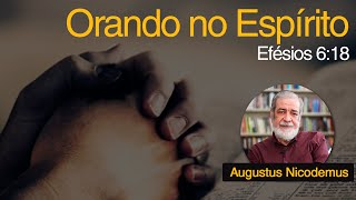 Orando no Espírito | Rev. Augustus Nicodemus