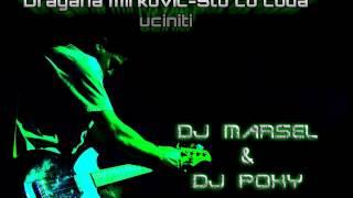 Dragana Mirkovic - Sto Cu Cuda Uciniti (DJ Marsel Ft. DJ Poky RmX)