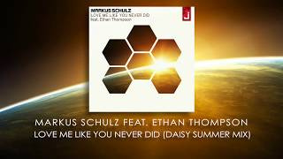 Markus Schulz feat Ethan Thompson - Love Me Like You Never Did (Daisy Summer Mix)