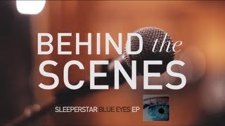 Sleeperstar - Blue Eyes EP - Making Of The Album