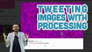 15.6: Tweeting images with Processing - Twitter Bot Tutorial
