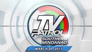 TV Patrol Southern Mindanao - Mar 30, 2017