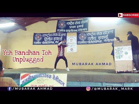 Xxx Mp4 Yeh Bandhan Toh Unplugged Dance Cover Lyrical Feel Mubarak Ahmad Govt Polytechnic Nainital 3gp Sex