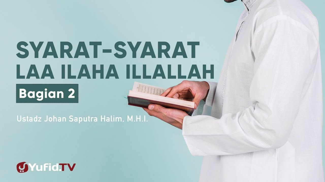 Ceramah Agama: Syarat-syarat Laa Ilaha Illallaah 2 - Ustadz Johan Saputra Halim, M.H.I.